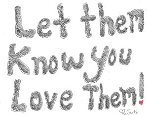 every single day let them know you love them