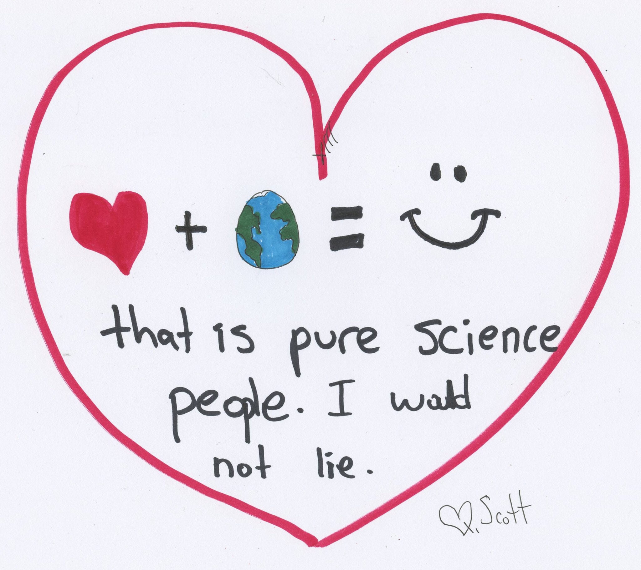 Love plus earth equals happiness. It's pure science people. I would not lie.