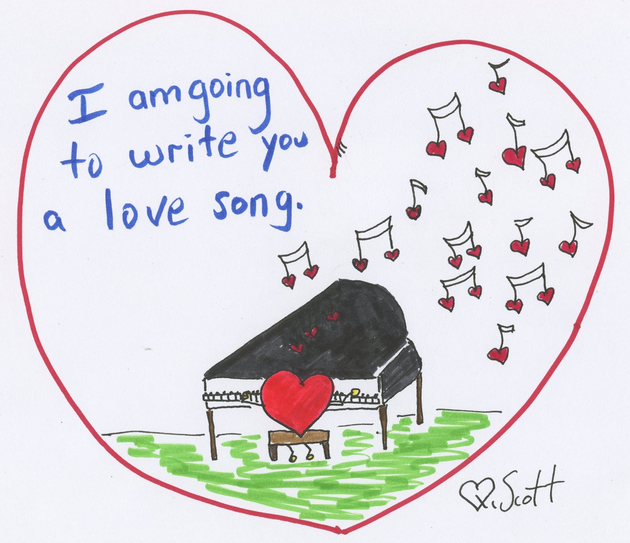 I am going to write you a love song.