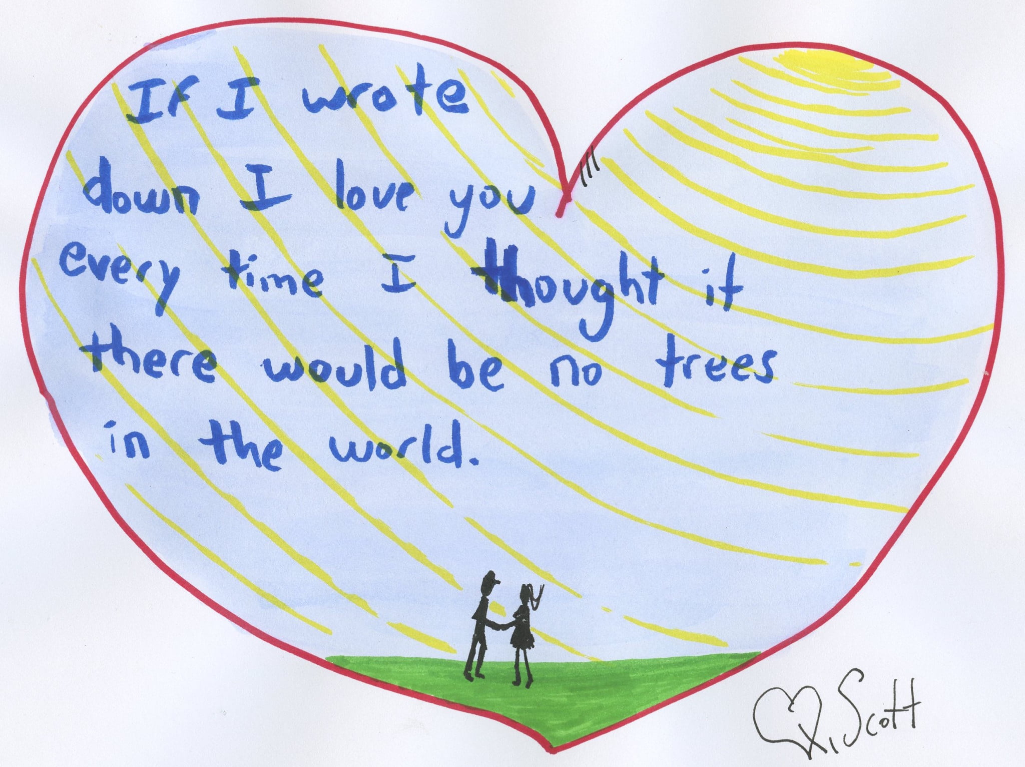 If I wrote I love you every time I thought it there would be no trees in the world
