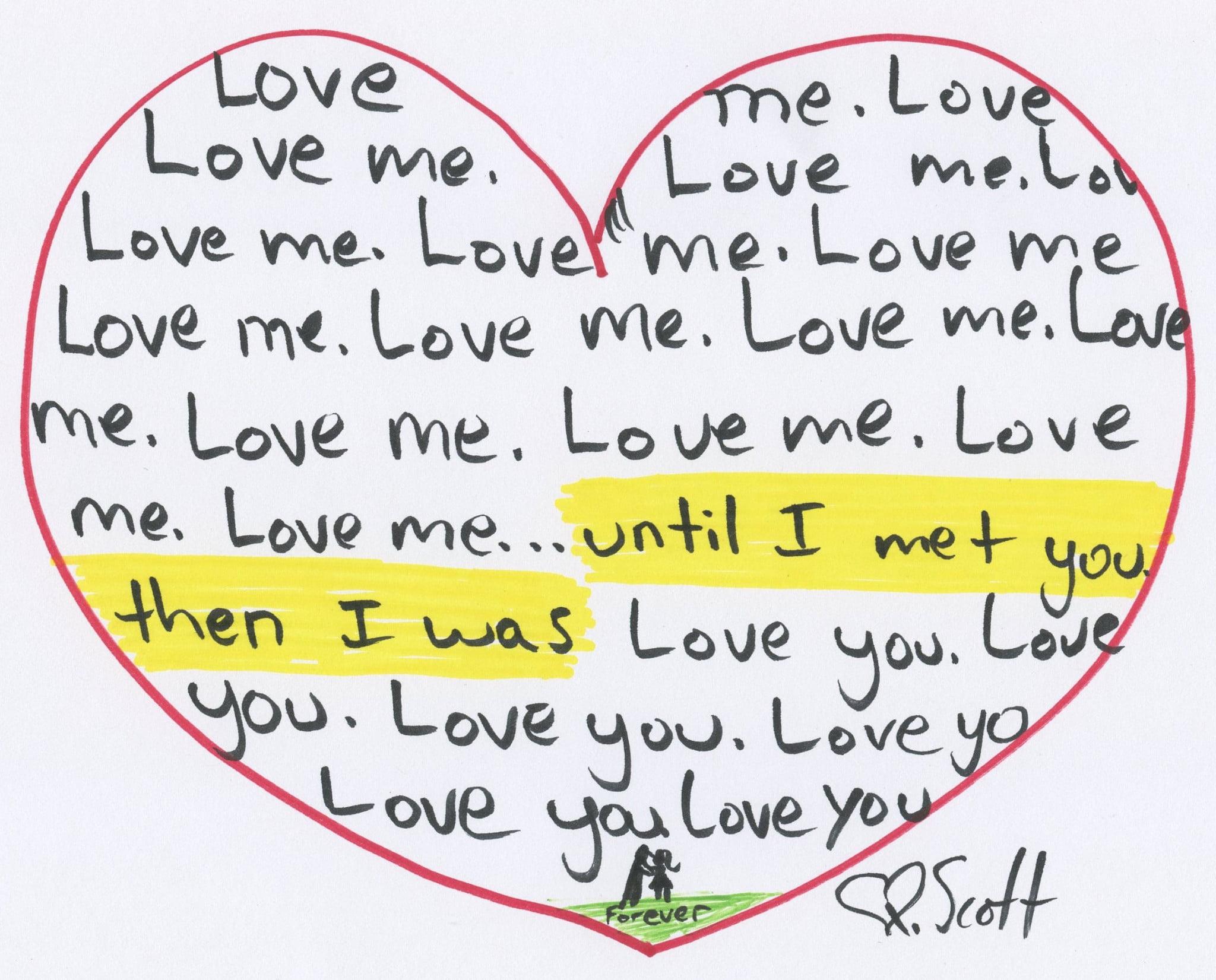 Love me. Love me. Love me... until I met you. Then I was Love you. Love you. Love you. Love you.
