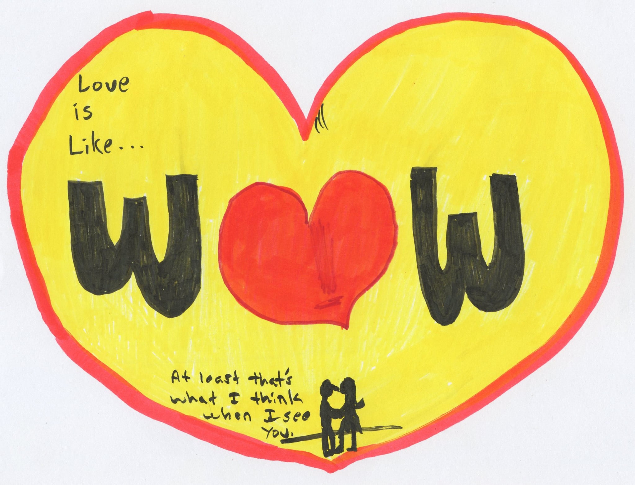 Love is like... Wow at least that is what I think when I see you.